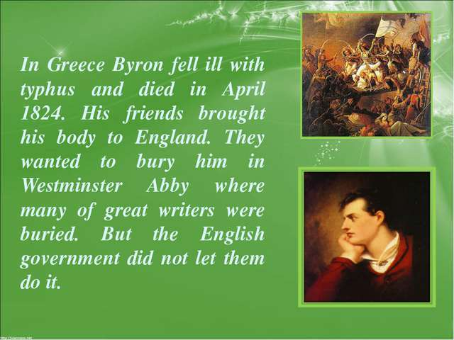 In Greece Byron fell ill with typhus and died in April 1824. His friends brou...