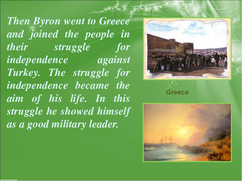 Then Byron went to Greece and joined the people in their struggle for indepen...