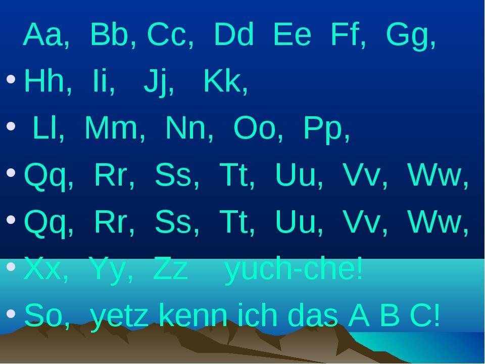Aa, Bb, Cc, Dd Ee Ff, Gg, Hh, Ii, Jj, Kk, Ll, Mm, Nn, Oo, Pp, Qq, Rr, Ss, Tt...