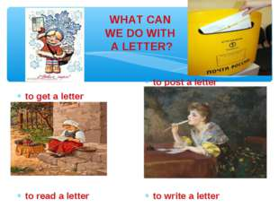 WHAT CAN WE DO WITH A LETTER? to get a letter to read a letter to post a lett