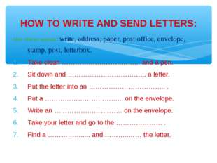 Use these words: write, address, paper, post office, envelope, stamp, post, l