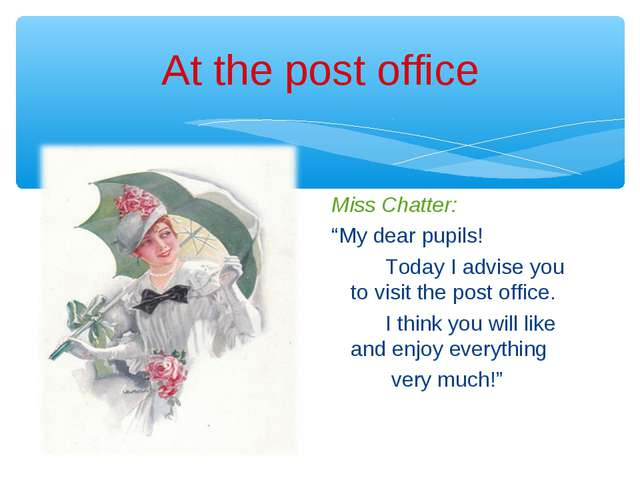 "At the post office Miss Chatter: ""My dear pupils! Today I advise you to visit..."