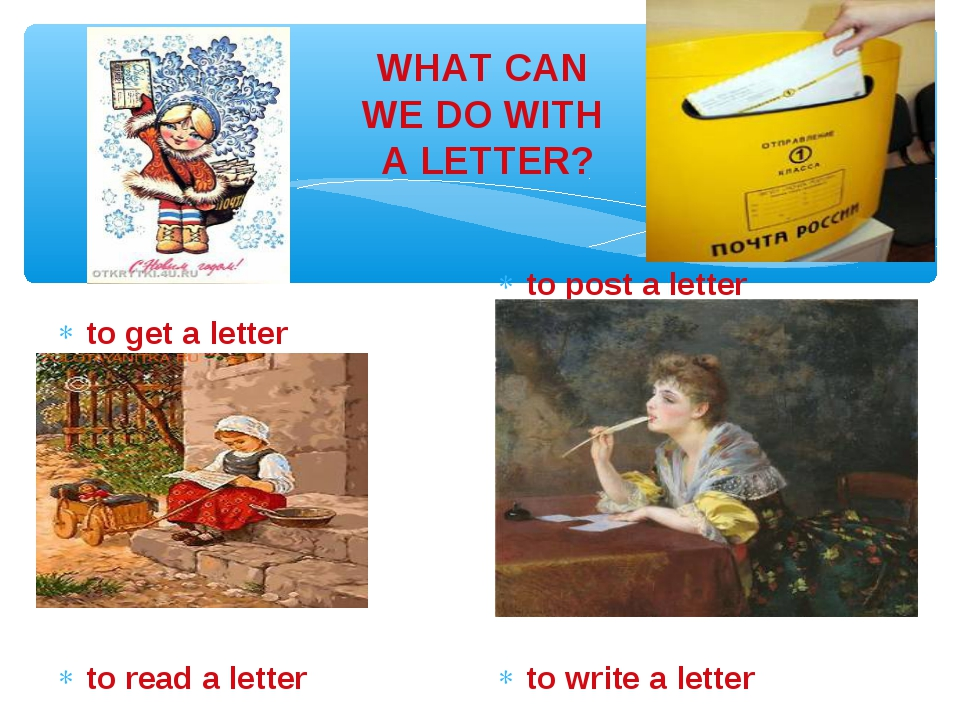 WHAT CAN WE DO WITH A LETTER? to get a letter to read a letter to post a lett...
