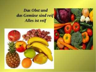 Das Obst und das Gemüse sind reif Alles ist reif