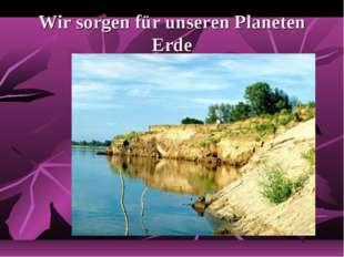 Wir sorgen für unseren Planeten Erde