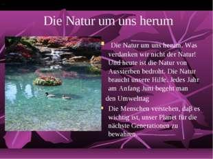 Die Natur um uns herum Die Natur um uns herum. Was verdanken wir nicht der N