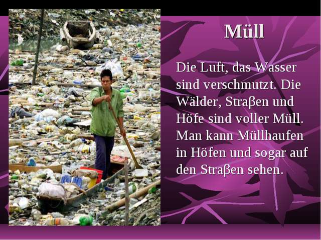 Müll Die Luft, das Wasser sind verschmutzt. Die Wälder, Straβen und Höfe sin...