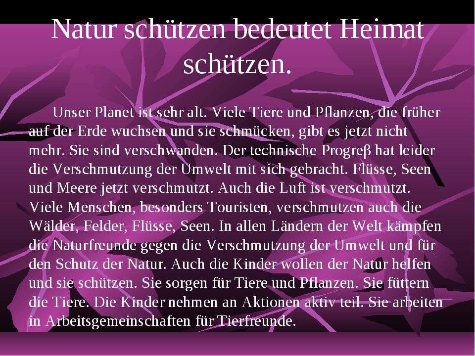 Natur schützen bedeutet Heimat schützen. Unser Planet ist sehr alt. Viele Ti...