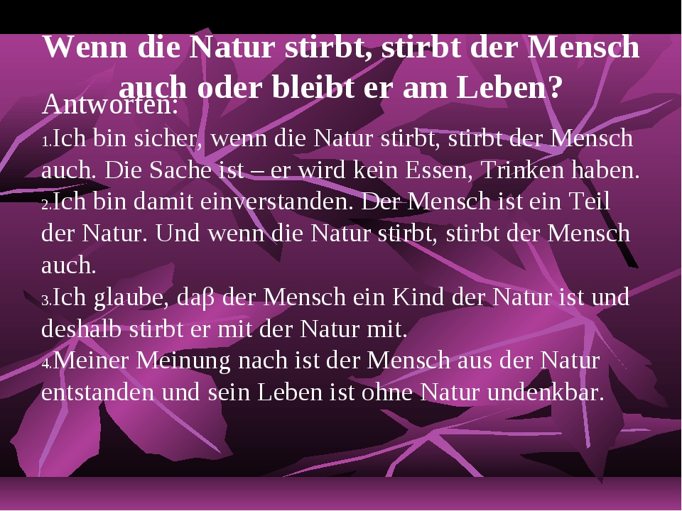 Wenn die Natur stirbt, stirbt der Mensch auch oder bleibt er am Leben? Antwor...