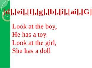 [d],[ei],[f],[g],[b],[i],[ai],[G]  Look at the boy, He has a toy. Loo