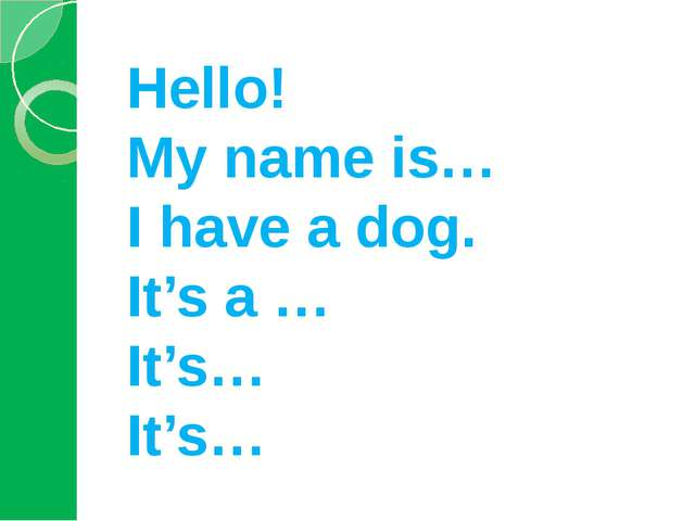 Hello! My name is… I have a dog. It's a … It's… It's…