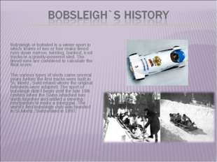 Bobsleigh or bobsled is a winter sport in which teams of two or four make t