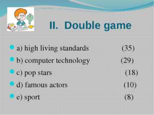 II. Double game a) high living standards (35) b) computer technology (29) c)