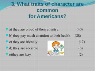 3. What traits of character are common for Americans? a) they are proud of th