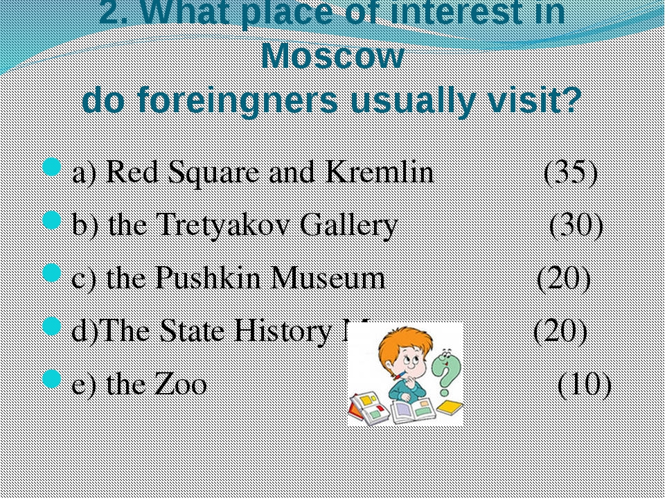 2. What place of interest in Moscow do foreingners usually visit? a) Red Squa...