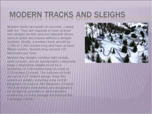 Modern tracks are made of concrete, coated with ice. They are required to hav