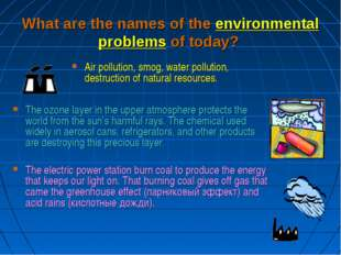 What are the names of the environmental problems of today? Air pollution, smo