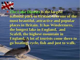 The Lake District is the largest national park in Britain. It is one of the m