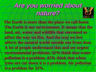 Are you worried about nature? The Earth is more than the place we call home.