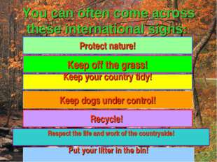 You can often come across these international signs: Keep your country tidy!