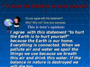 """""""To hurt the Earth is to hurt yourself """" Do you agree with this statement? Wh"""