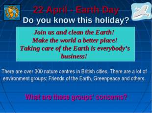 22 April - Earth Day Do you know this holiday? There are over 300 nature cent