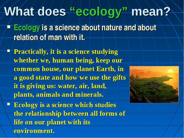 """What does """"ecology"""" mean? Ecology is a science about nature and about relatio..."""