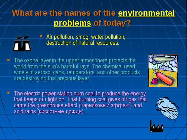 What are the names of the environmental problems of today? Air pollution, smo...