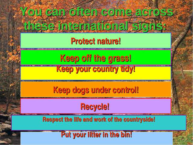 You can often come across these international signs: Keep your country tidy!...