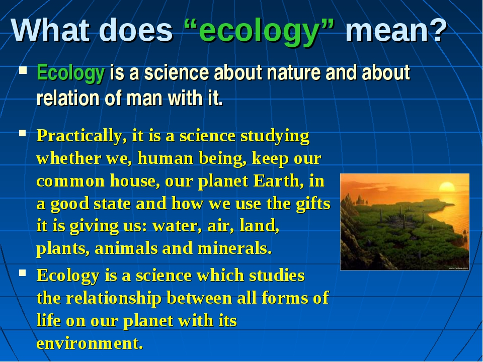"What does ""ecology"" mean? Ecology is a science about nature and about relatio..."