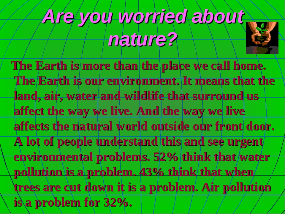 Are you worried about nature? The Earth is more than the place we call home....