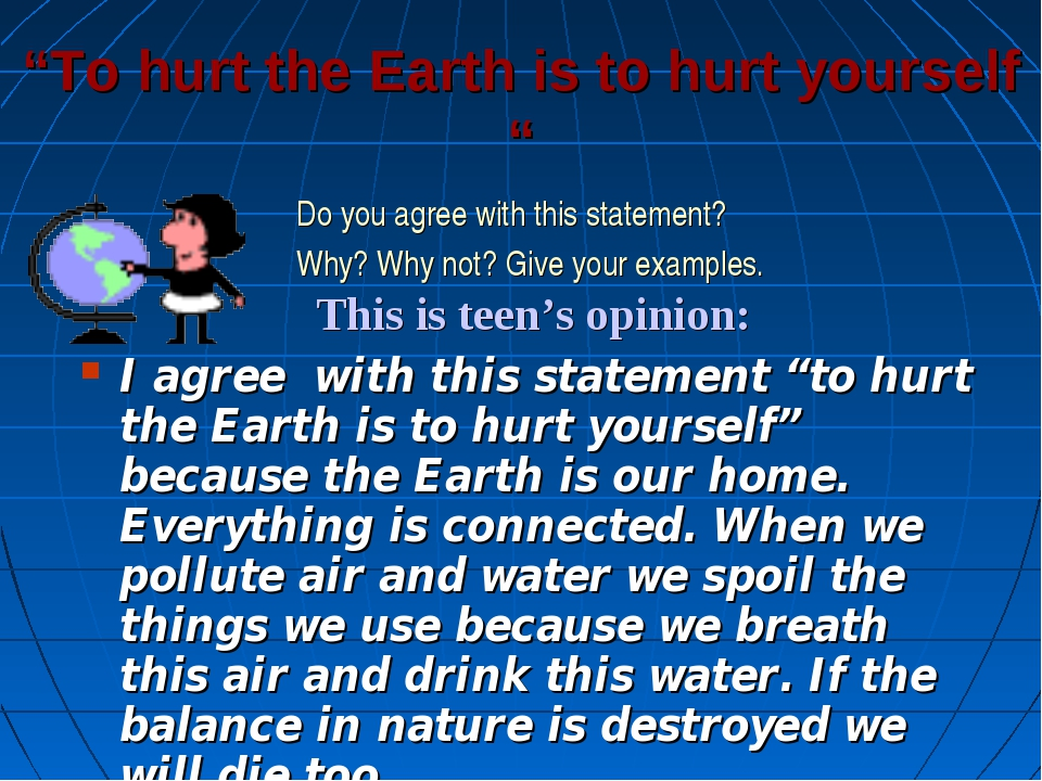 """""""To hurt the Earth is to hurt yourself """" Do you agree with this statement? Wh..."""