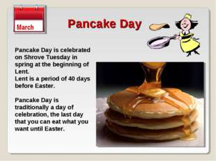 Pancake Day March Pancake Day is celebrated on Shrove Tuesday in spring at th