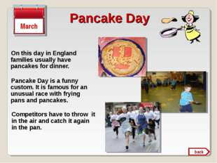 Pancake Day On this day in England families usually have pancakes for dinner.