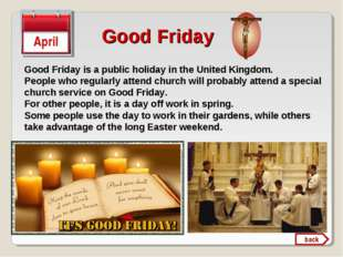 Good Friday April Good Friday is a public holiday in the United Kingdom. Peop