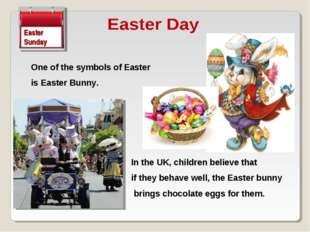 One of the symbols of Easter is Easter Bunny. Easter Sunday In the UK, childr