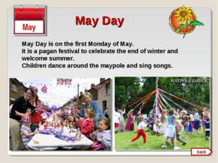 May Day May Day is on the first Monday of May. It is a pagan festival to cele