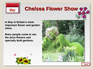 In May is Britain's most important flower and garden show. Many people come t
