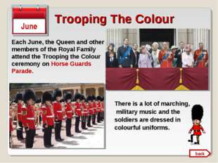 Trooping The Colour June There is a lot of marching, military music and the s