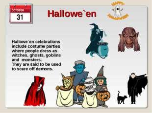 31 Hallowe`en Hallowe`en celebrations include costume parties where people dr