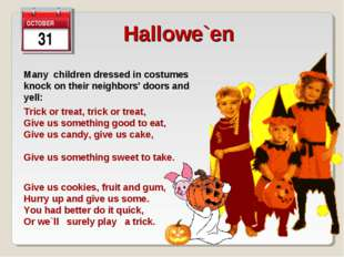 31 Hallowe`en   Many children dressed in costumes knock on their neighbors' d