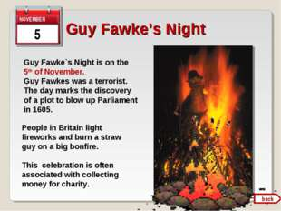 Guy Fawke's Night 5 Guy Fawke`s Night is on the 5th of November. Guy Fawkes w
