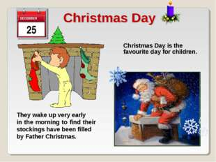 Christmas Day is the favourite day for children. They wake up very early in t