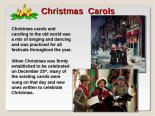 Christmas Carols Christmas carols and caroling in the old world was a mix of