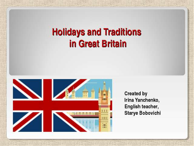 Holidays and Traditions in Great Britain Created by Irina Yanchenko, English...