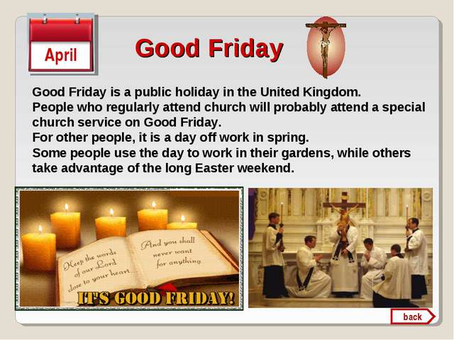 Good Friday April Good Friday is a public holiday in the United Kingdom. Peop...