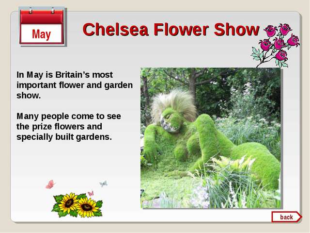 In May is Britain's most important flower and garden show. Many people come t...