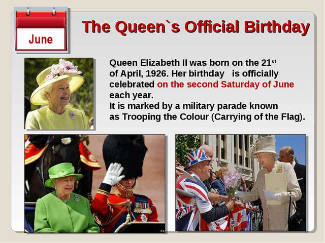 The Queen`s Official Birthday June Queen Elizabeth II was born on the 21st of...