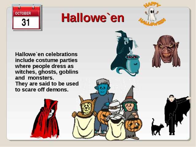 31 Hallowe`en Hallowe`en celebrations include costume parties where people dr...