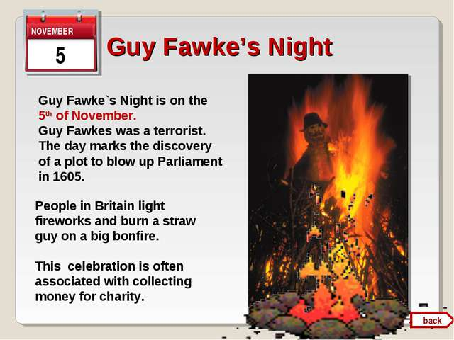Guy Fawke's Night 5 Guy Fawke`s Night is on the 5th of November. Guy Fawkes w...